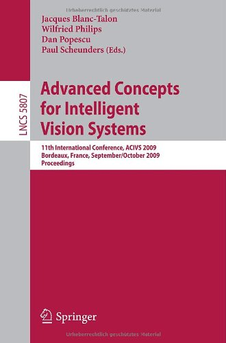 Advanced Concepts for Intelligent Vision Systems: 11th International Conference, ACIVS 2009 Bordeaux, France, September 28--October 2, 2009 Proceedings