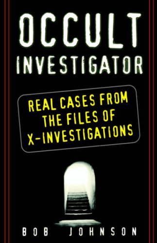 Occult Investigator: Real Cases from the Files of X-Investigations: Real Cases from the Files of X- Investigators