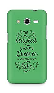 AMEZ seawead is greener in others lake Back Cover For Samsung Galaxy Core 2