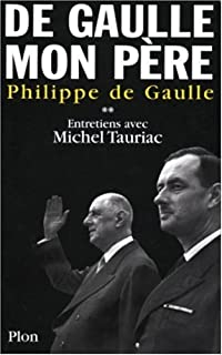 De Gaulle mon père : [2] : entretiens avec Michel Tauriac, Gaulle, Philippe de