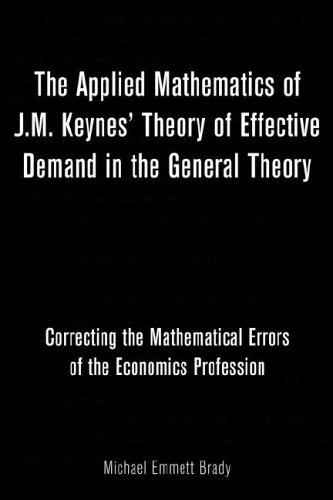 The Applied Mathematics of J.M. Keynes' Theory of Effective Demand in the General Theory: Correcting the Mathematical Errors of the Economics Profession