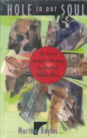 Hole in Our Soul: The Loss of Beauty and Meaning in American Popular Music