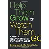 Help Them Grow or Watch Them Go: Career Conversations Employees Want (BK Business) ~ Beverly L. Kaye