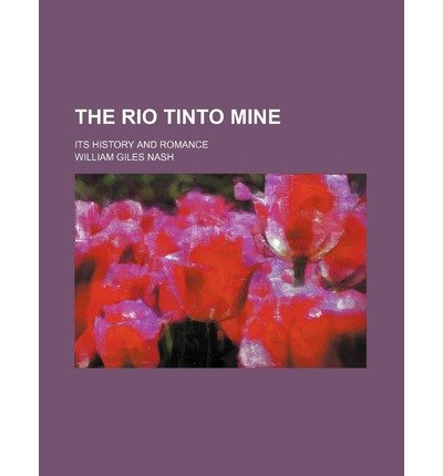 -the-rio-tinto-mine-its-history-and-romance-the-rio-tinto-mine-its-history-and-romance-by-nash-willi