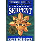 Tennis Shoes and the Feathered Serpent: A Novel ~ Chris Heimerdinger