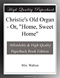 Christies Old Organ - Or, &quot;Home, Sweet Home&quot;