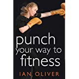 Punch Your Way to Fitness: How to use focus pads and punchbags to achieve your best ever fitness levelby Ian Oliver