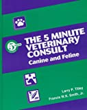 The 5 Minute Veterinary Consult: Canine and Feline