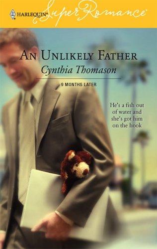 An Unlikely Father : 9 Months Later (Harlequin Superromance No. 1345) (Superromance), CYNTHIA THOMASON
