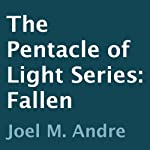 The Pentacle of Light Series, Book 4: Fallen (       UNABRIDGED) by Joel M. Andre Narrated by Lucas D. Smith