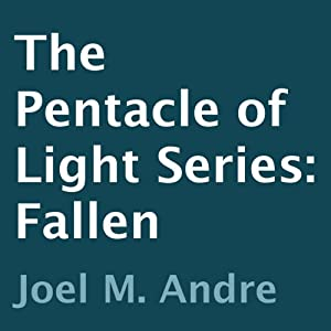 The Pentacle of Light Series, Book 4: Fallen | [Joel M. Andre]