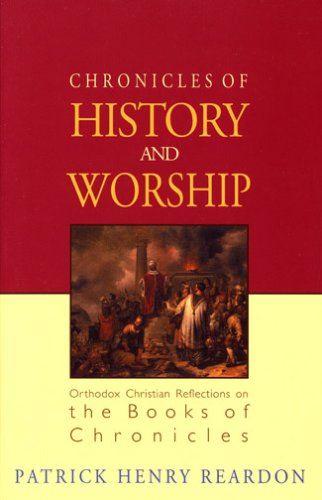 Chronicles of History and Worship: Orthodox Christian Reflections on the Books of Chronicles, PATRICK HENRY REARDON