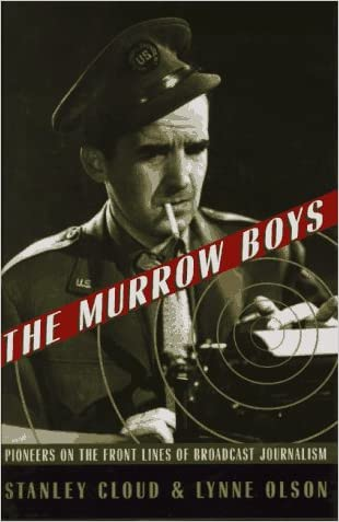 The Murrow Boys: Pioneers on the Front Lines of Broadcast Journalism written by Stanley W. Cloud