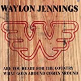 Are You Ready For The Country/ What Goes Around Comes Aroundby Waylon Jennings
