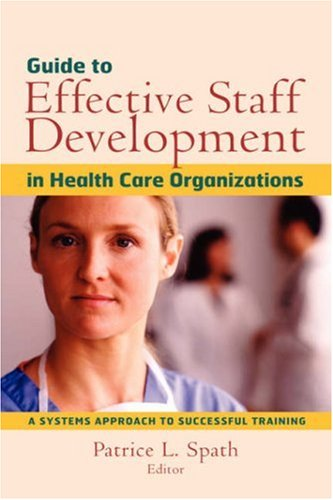 Guide to Effective Staff Development in Health Care...