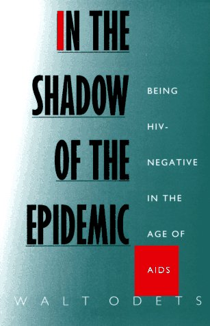 In the Shadow of the Epidemic: Being HIV-Negative in the Age of AIDS (Series Q), Odets,Walt