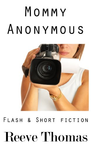 Mommy Anonymous: Flash &amp; Short Fiction