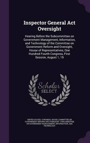 Inspector General Act Oversight: Hearing Before the Subcommittee on Government Management, Information, and Technology of the Committee on Government ... Fourth Congress, First Session, August 1, 19
