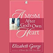 A Mom After God's Own Heart: 10 Ways to Love Your Children | [Elizabeth George]