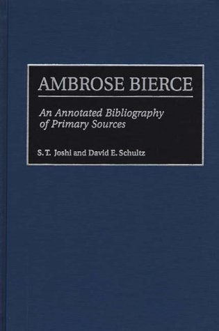 Ambrose Bierce: An Annotated Bibliography of Primary Sources (Bibliographies and Indexes in American Literature)