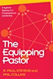 The Equipping Pastor: A Systems Approach to Congregational Leadership (1566991080) by Stevens, R. Paul