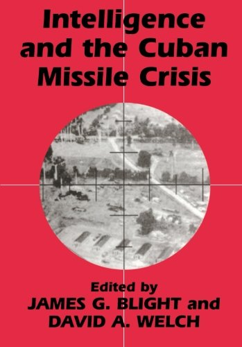 Intelligence and the Cuban Missile Crisis (Studies in Intelligence)