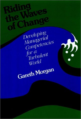 Riding the Waves of Change: Developing Managerial Competencies for a Turbulent World (Jossey Bass Business and Management Series), GARETH MORGAN