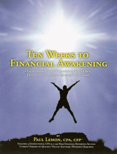 Ten Weeks to Financial Awakening: A Guidebook to the Creation of Your Own Financial Plan Using Quicken Software with CDR