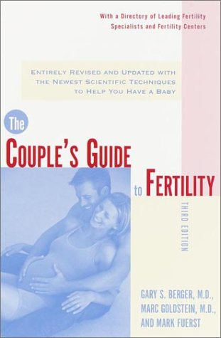 Couples Guide to Fertility : Entirely Revised and Updated With the Newest Scientific Techniques to Help You Have a Baby, Berger,Gary S./Goldstein,Marc/Fuerst,Mark