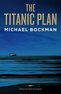 (FREE on 1/28) The Titanic Plan by Michael Bockman - http://eBooksHabit.com