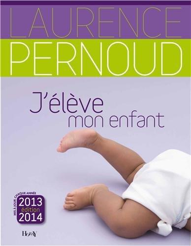 J'eleve mon enfant 2013 (French Edition)