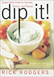 Dip It! Great Party Food to Spread, Spoon, and Scoop (0060002239) by Rodgers, Rick