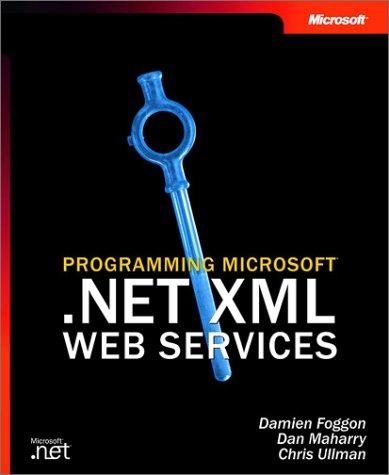 Programming Microsoft(r) .Net XML Web Services (Pro-Developer), Damien Foggon, Chris Ullman, Daniel Maharry, Karli Watson
