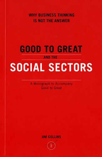 Good to Great and the Social Sectors: A Monograph
