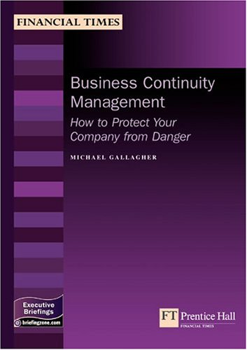 Michael Gallagher - Business Continuity Management: How To Protect Your Company From Danger (Management Briefings Executive Series)