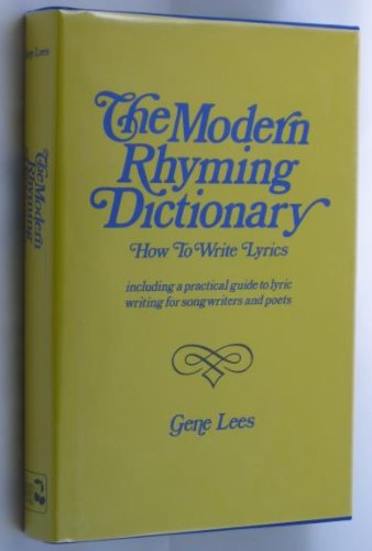 The modern rhyming dictionary: How to write lyrics : including a practical guide to lyric writing for songwriters and poets, Lees, Gene