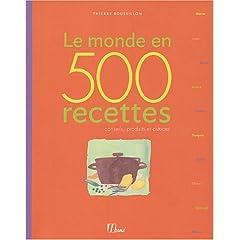 Le monde en 500 recettes : Conseils, produits et astuces