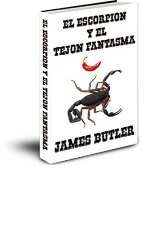 JAMES BUTLER - EL ESCORPION Y EL TEJON FANTASMA (THE SCORPION nº 2) (Spanish Edition)