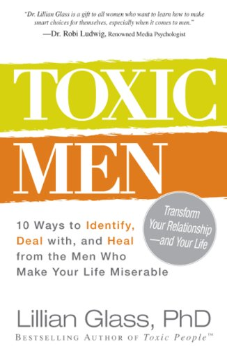 Toxic Men: 10 Ways to Identify, Deal with, and Heal from the Men Who Make Your Life Miserable: Glass Lillian: 8601400400999: Amazon.com: Books