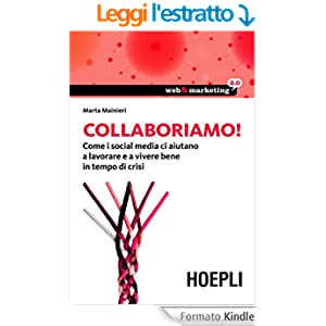 Collaboriamo!: Come i Social Media ci aiutano a lavorare e a vivere bene in tempo di crisi (Web & marketing 2.0)