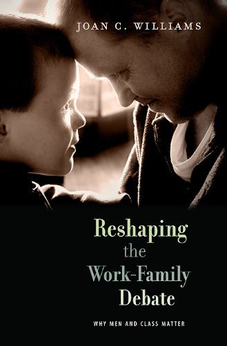 Image for publication on Reshaping the Work-Family Debate: Why Men and Class Matter (The William E. Massey Sr. Lectures in the History of American Civilization)