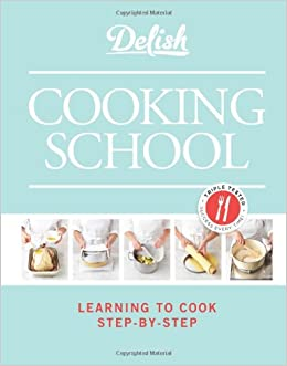 Delish Cooking School Learning To Cook Step By Step