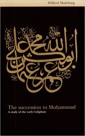 The Succession to Muhammad: A Study of the Early Caliphate written by Wilferd Madelung