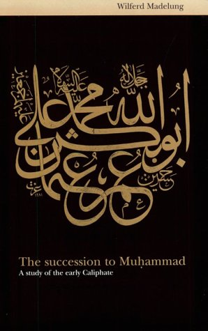The Succession to Muhammad: A Study of the Early Caliphate