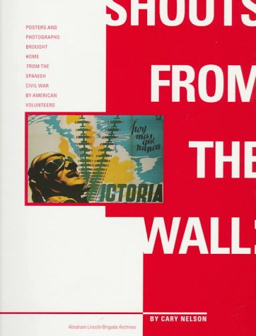 Image for Shouts from the Wall: Posters and Photographs Brought Home From the Spanish Civil War by American Volunteers