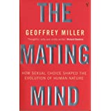 The Mating Mind: How Sexual Choice Shaped the Evolution of Human Nature: How Sexual Choice Shaped Human Natureby Geoffrey Miller