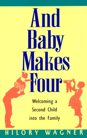 And Baby Makes Four : Welcoming a Second Child into the Family, HILORY WAGNER