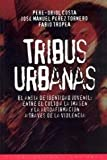 img - for Tribus Urbanas / Urban Tribes: El Ansia de Identidad Juvenil: Entre el Culto a la Imagen y la Autoafirmacion a Traves de la Violencia / The Anxiety of ... ? State and Society?) (Spanish Edition) book / textbook / text book