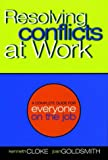 Resolving Conflicts at Work: A Complete Guide for Everyone on the Job (0787954810) by Cloke, Kenneth