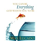 You Can Be Everything God Wants You To Be ~ Max Lucado